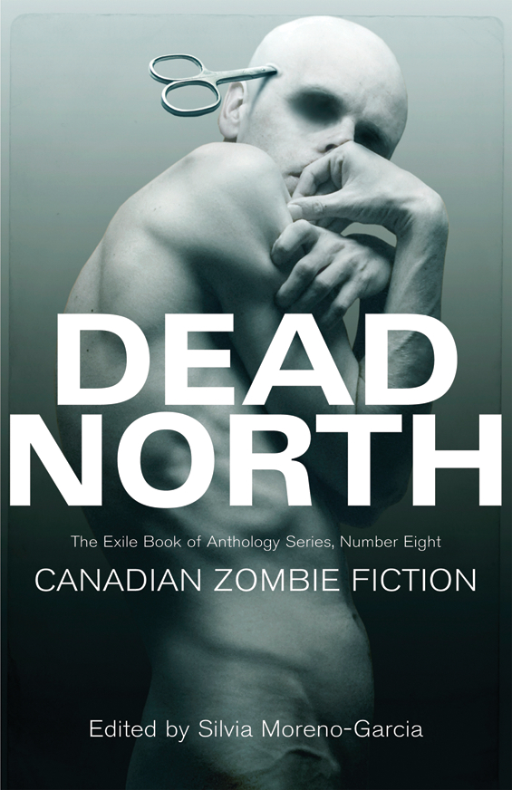 Dead North the Canadian Zombie Anthology